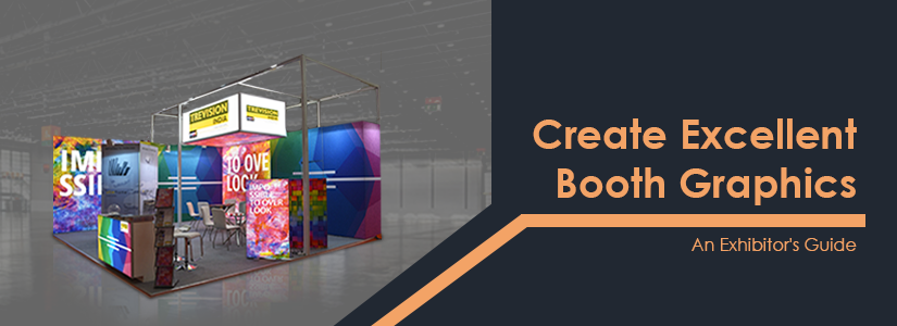 An exhibitor's guide to creating excellent booth graphics