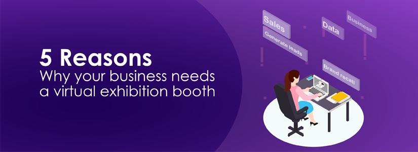 5 reasons why your business needs a virtual exhibition booth