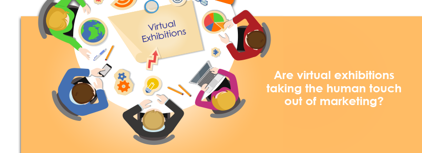 Are virtual exhibitions taking the human touch out of marketing?