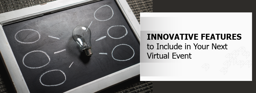 4 Innovative Features to Include in Your Next Virtual Event