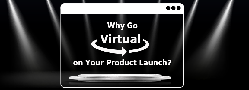 Why Go Virtual on Your Product Launch?